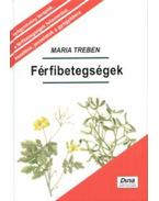 Férfibetegségek - MEGELŐZÉS - FELISMERÉS - GYÓGYÍTÁS - Maria Treben