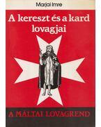A kereszt és kard lovagjai - Marjai Imre