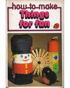 How to Make: Things for Fun - Marjory Purves