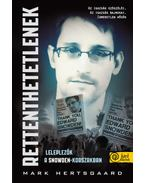 Rettenthetetlenek - leleplezők a Snowden-korszakban - Mark Hertsgaard