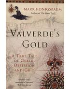 Valverdes Gold - A True Tale of Greed, Obsession and Grit - Mark Honigsbaum