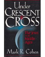 Under Crescent and Cross - Mark R. Cohen