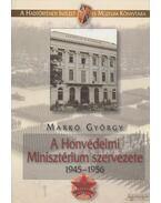 A Honvédelmi Minisztérium szervezete 1945-1956 - Markó György