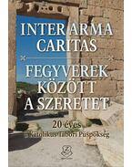 Inter arma caritas - Fegyverek között a szeretet (DVD melléklettel) - MAROSI ANTAL, BÓDI ZSÓFIA,  JUHÁSZ VIOLET