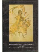 Zsigmond és kora a művészetben 1387-1437 - Marosi Ernő, Székely György, Nagy Emese