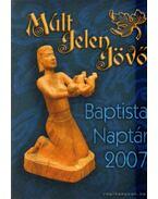 Múlt, Jelen, Jövő Baptista naptár 2007. - Marosi Nagy Lajos