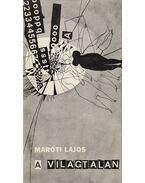 A világtalan (dedikált) - Maróti Lajos