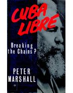 Cuba Libre – Breaking the Chains? - Marshall, Peter