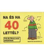 Na és ha 40 lettél? - Martin Baxendale