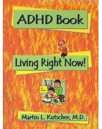 ADHD Book: Living Right Now! - Martin L. Kutscher