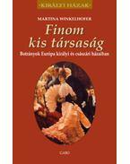 Finom kis társaság - Botrányok Európa királyi és császári házaiban - Martina Winkelhofer