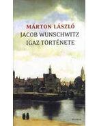 Jacob Wunschwitz igaz története - Márton László