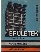 Épületek vízellátása, csatornázása, gázellátása - Marton Pál, Ballai János