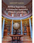 Biblikus hagyomány és történelmi tapasztalat Pilinszky esszéiben - Poétika és teológia II. - Mártonffy Marcell