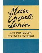 A tudományos kommunizmusról - Marx Károly, Engels Frigyes, Lenin, Vlagyimir Iljics