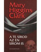 A te sírod az én sírom is - Mary Higgins Clark