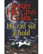 Ha rád süt a hold - Mary Higgins Clark