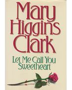 Let Me Call You Sweetheart - Mary Higgins Clark