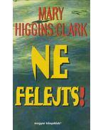 Ne felejts! - Mary Higgins Clark