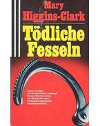 Tödliche Fesseln - Mary Higgins Clark