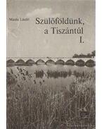 Szülőföldünk, a Tiszántúl I. - Masits László