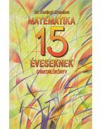 Matematika 15 éveseknek - Korányi Erzsébet dr.