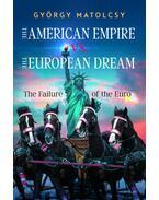 The American Empire VS. The European Dream - The Failure of the Euro - Matolcsy György