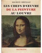 Les chefs-d'oeuvre de la peinture au Louvre - Maurice Serullaz