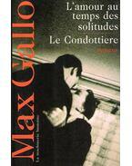 L'amour au temps des solitude, Le condittiere - Max Gallo