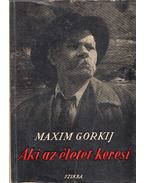 Aki az életet keresi... - Maxim Gorkij