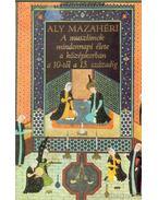 A muszlimok mindennapi élete a középkorban a 10-től a 13. századig - Mazahéri, Aly