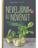 Neveljünk új növényt a konyhai maradékokból! - Melissa Raupach, Felix Lill