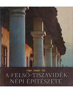 A Felső-Tiszavidék népi építészete - Mendele Ferenc, Tóth János, Dr. Gilyén Nándor