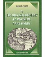 A földrajztudomány az ókortól napjainkig - Mendöl Tibor