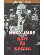 Nagy Imre élete és halála - Méray Tibor