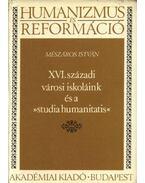 XVI. századi városi iskoláink és a 'Studia Humanitatis' - Mészáros István
