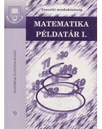 Matematika példatár I. - Mészáros Lajosné, Varga Dezsőné, Dr. Győrvári János, Dr. Slezák Bernát