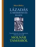 Lázadás a modernitás ellen - Tanulmányok, beszélgetések, dokumentumok Molnár Tamásról - Mezei Balázs
