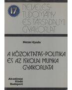 A közoktatás-politika és az iskolai munka gyakorlata - Mezei Gyula