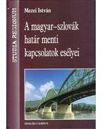 A magyar-szlovák határ menti kapcsolatok esélyei - Mezei István