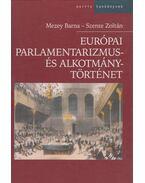 Európai parlamentarizmus- és alkotmánytörténet - Mezey Barna, Szente Zoltán