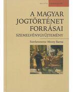 A magyar jogtörténet forrásai - Mezey Barna (szerkesztő)