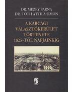 A karcagi választókerület története 1825-től napjainkig - Mezey Barna, Tóth Attila Simon