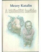 A kidöntött kerítés (dedikált) - Mezey Katalin