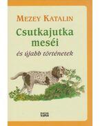 Csutkajutka meséi - Mezey Katalin