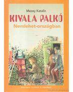 Kivala Palkó Nemlehet-országban - Mezey Katalin