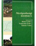 Mezőgazdasági üzemtan I. - Buzás Gyula (szerk.), Nemessályi Zsolt, Székely Csaba