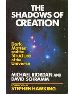 The Shadows of Creation: Dark Matter and the Structure of the Universe - Michael Riordan, David Schramm