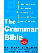The Grammar Bible: Everything You Always Wanted to Know About Grammar but Didn't Know Whom to Ask - Michael Strumpf, Auriel Douglas