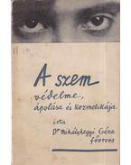 A szem védelme, ápolása és kozmetikája - Mihályhegyi Géza